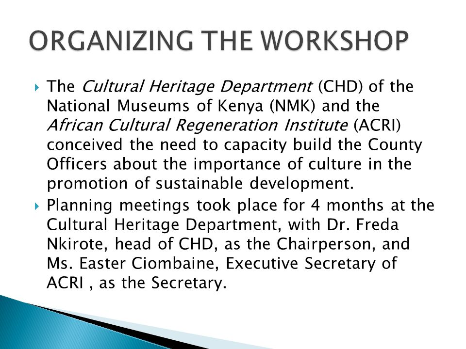  The Cultural Heritage Department (CHD) of the National Museums of Kenya (NMK) and the African Cultural Regeneration Institute (ACRI) conceived the need to capacity build the County Officers about the importance of culture in the promotion of sustainable development.