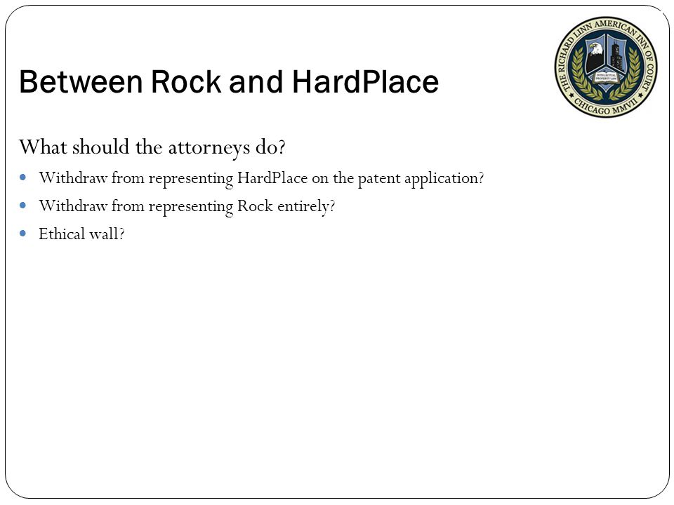 Between Rock and HardPlace What should the attorneys do.