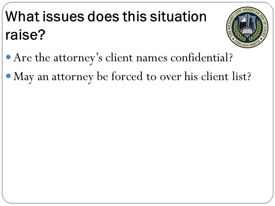 What issues does this situation raise. Are the attorney's client names confidential.