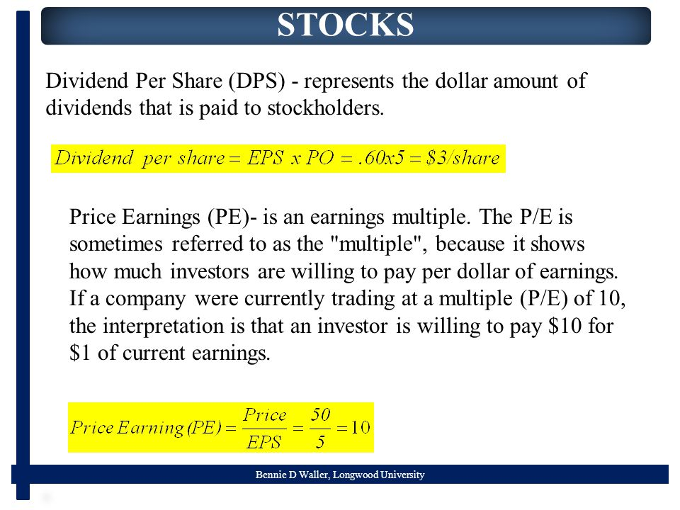 Bennie D Waller, Longwood University STOCKS Dividend Per Share (DPS) - represents the dollar amount of dividends that is paid to stockholders.