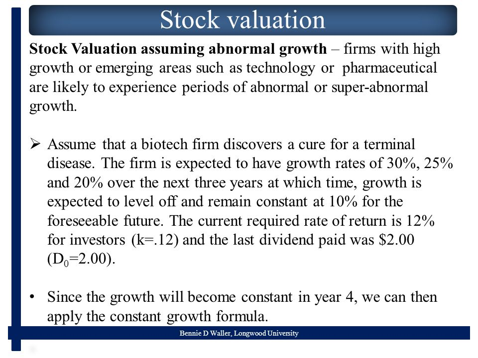 Bennie D Waller, Longwood University Stock valuation Stock Valuation assuming abnormal growth – firms with high growth or emerging areas such as technology or pharmaceutical are likely to experience periods of abnormal or super-abnormal growth.