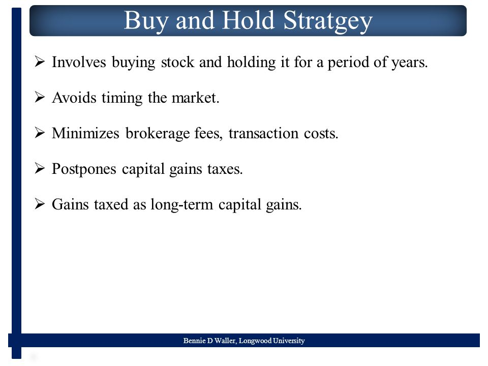 Bennie D Waller, Longwood University Buy and Hold Stratgey  Involves buying stock and holding it for a period of years.
