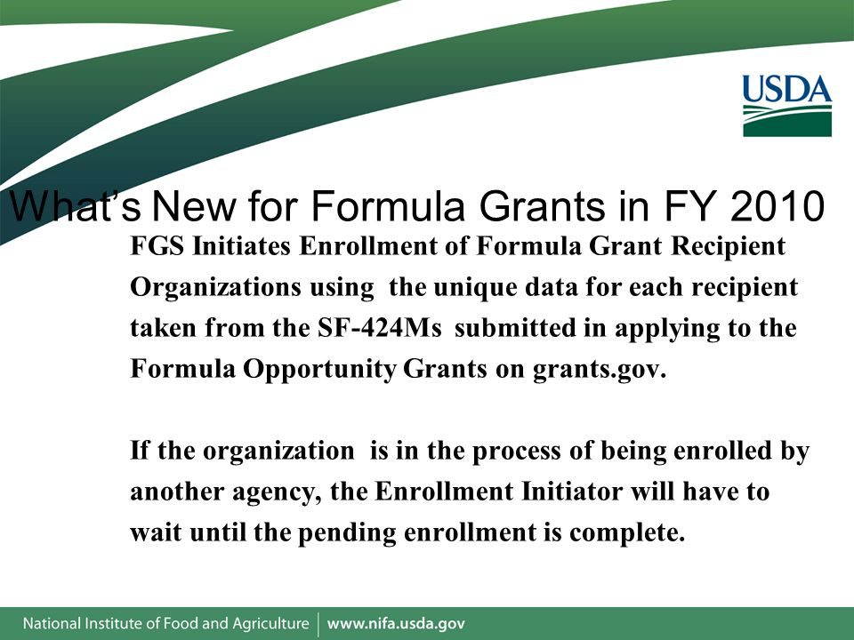 FGS Initiates Enrollment of Formula Grant Recipient Organizations using the unique data for each recipient taken from the SF-424Ms submitted in applying to the Formula Opportunity Grants on grants.gov.