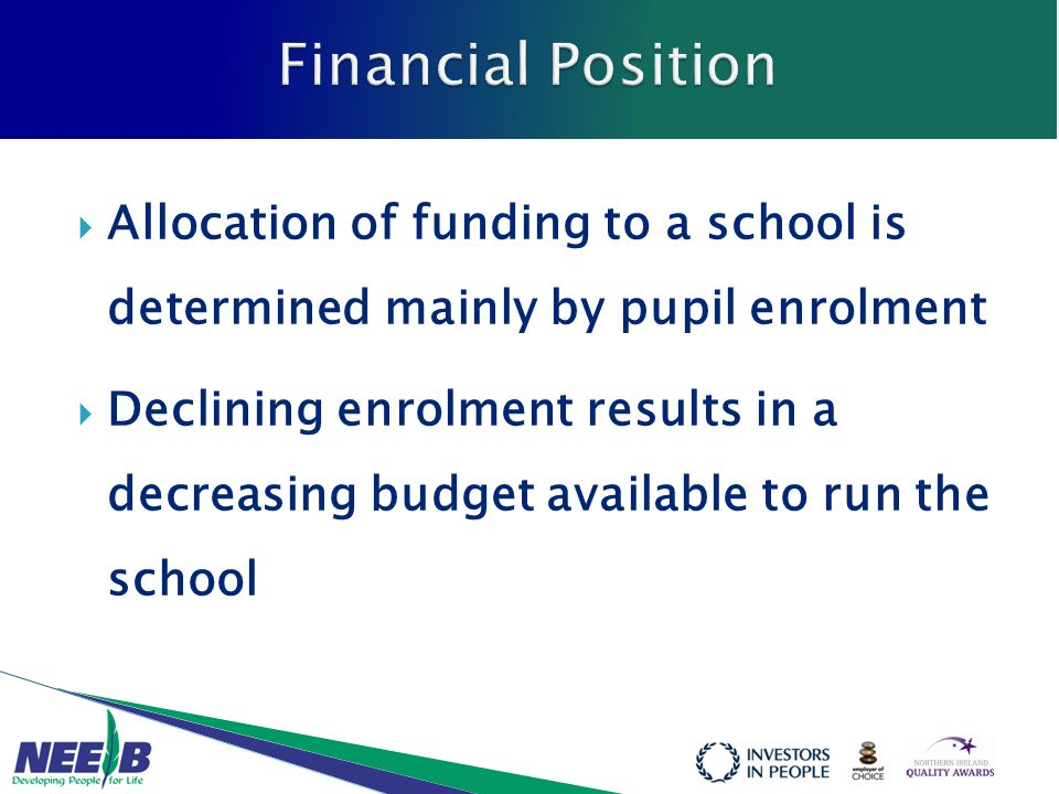  Allocation of funding to a school is determined mainly by pupil enrolment  Declining enrolment results in a decreasing budget available to run the