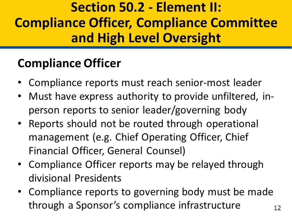 Compliance Officer Compliance reports must reach senior-most leader Must have express authority to provide unfiltered, in- person reports to senior le