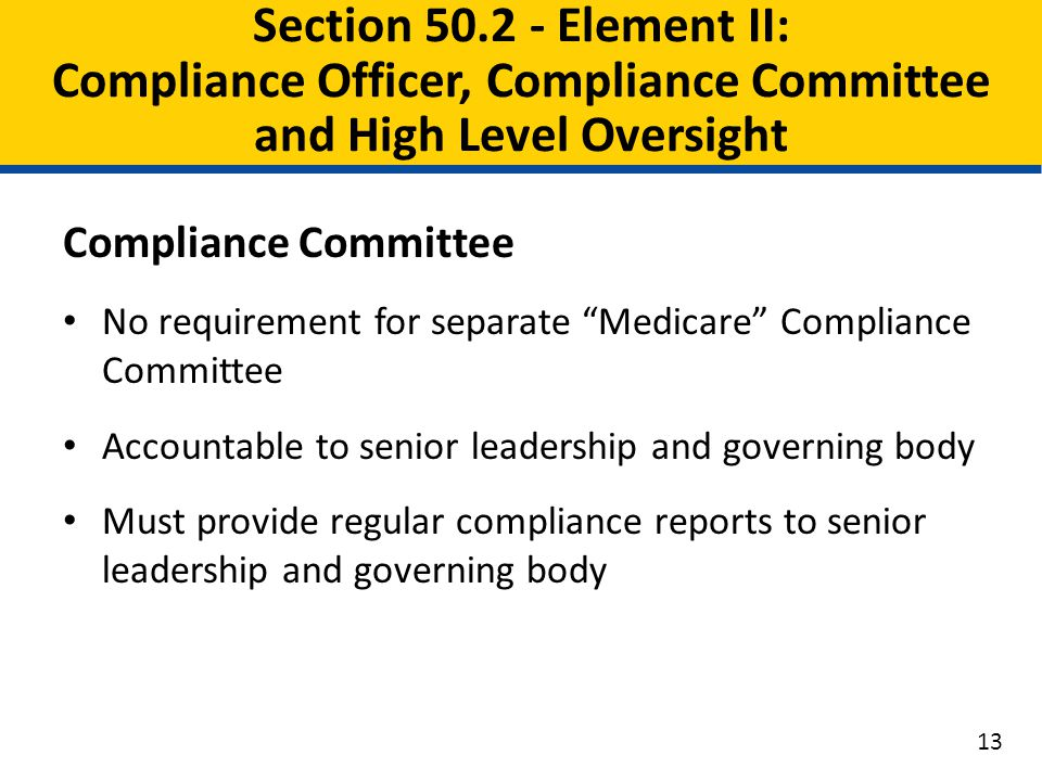 "Compliance Committee No requirement for separate ""Medicare"" Compliance Committee Accountable to senior leadership and governing body Must provide regu"