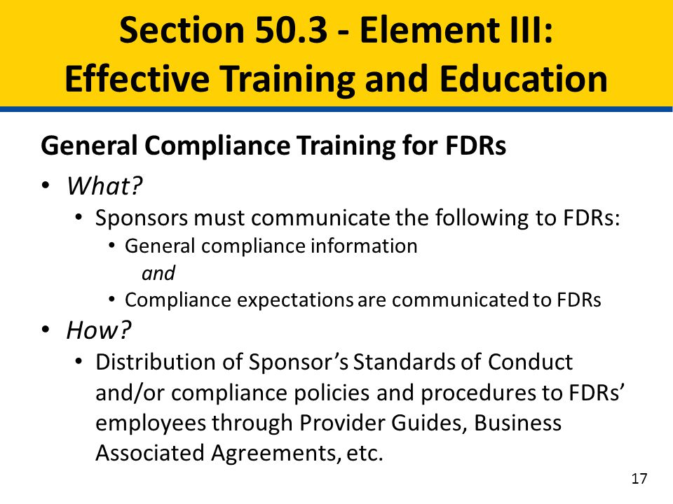 General Compliance Training for FDRs What? Sponsors must communicate the following to FDRs: General compliance information and Compliance expectations