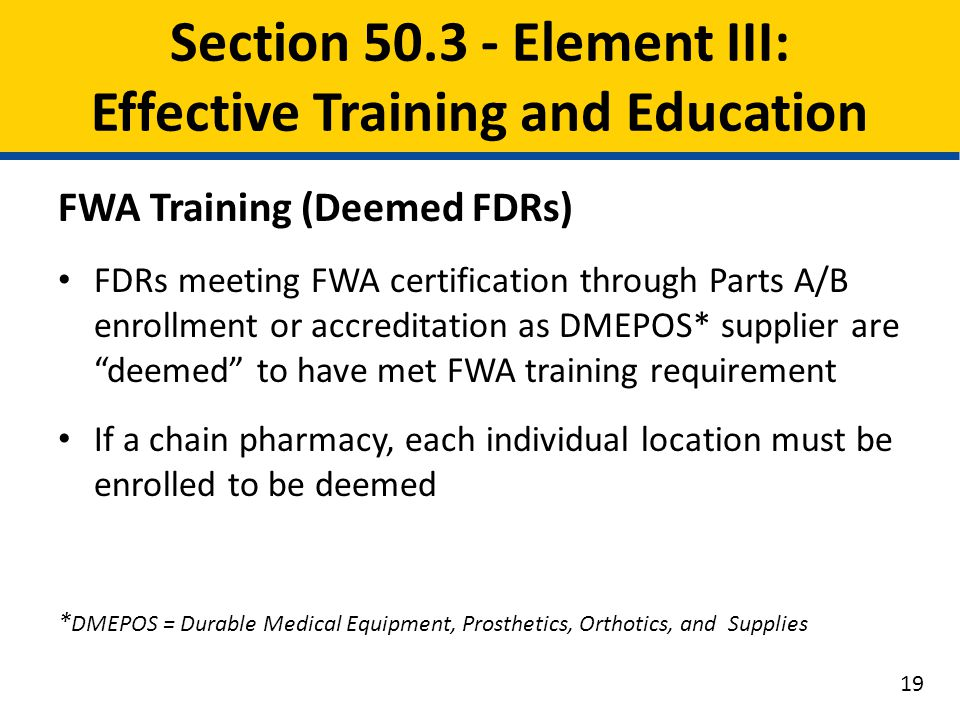 "FWA Training (Deemed FDRs) FDRs meeting FWA certification through Parts A/B enrollment or accreditation as DMEPOS* supplier are ""deemed"" to have met F"