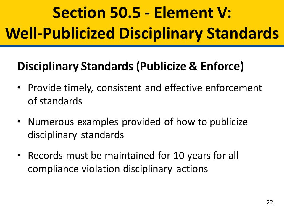 Disciplinary Standards (Publicize & Enforce) Provide timely, consistent and effective enforcement of standards Numerous examples provided of how to pu