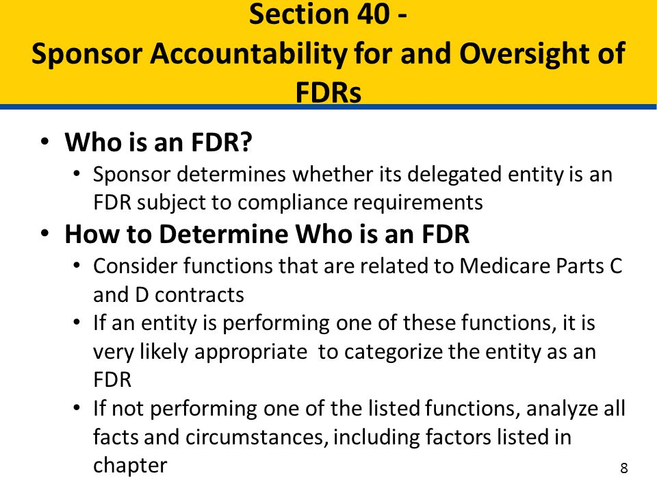 Who is an FDR? Sponsor determines whether its delegated entity is an FDR subject to compliance requirements How to Determine Who is an FDR Consider fu