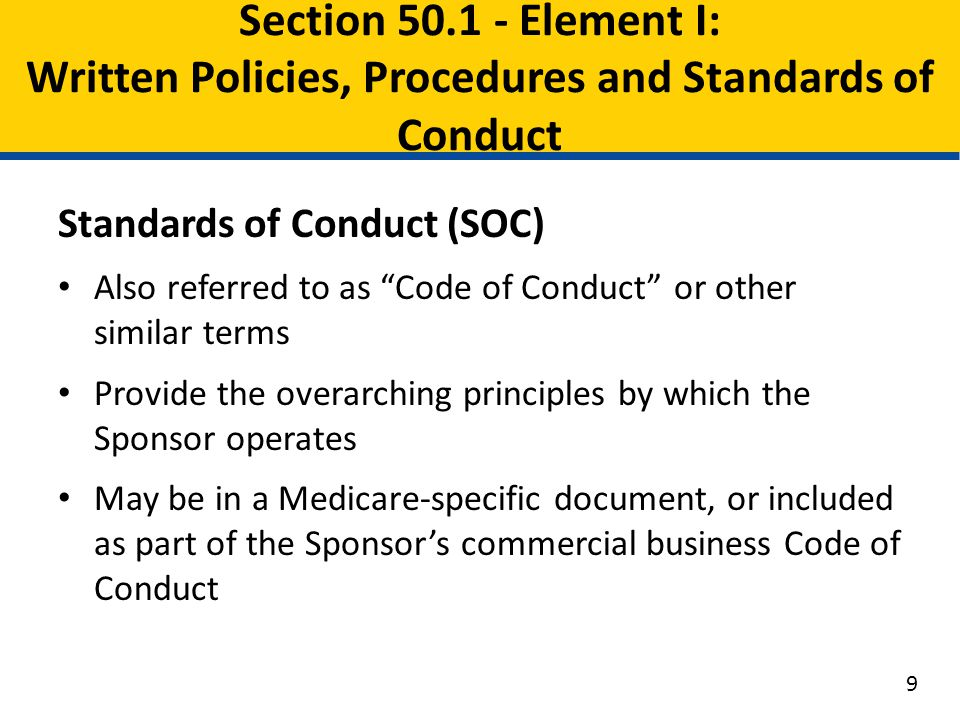 "Standards of Conduct (SOC) Also referred to as ""Code of Conduct"" or other similar terms Provide the overarching principles by which the Sponsor operat"
