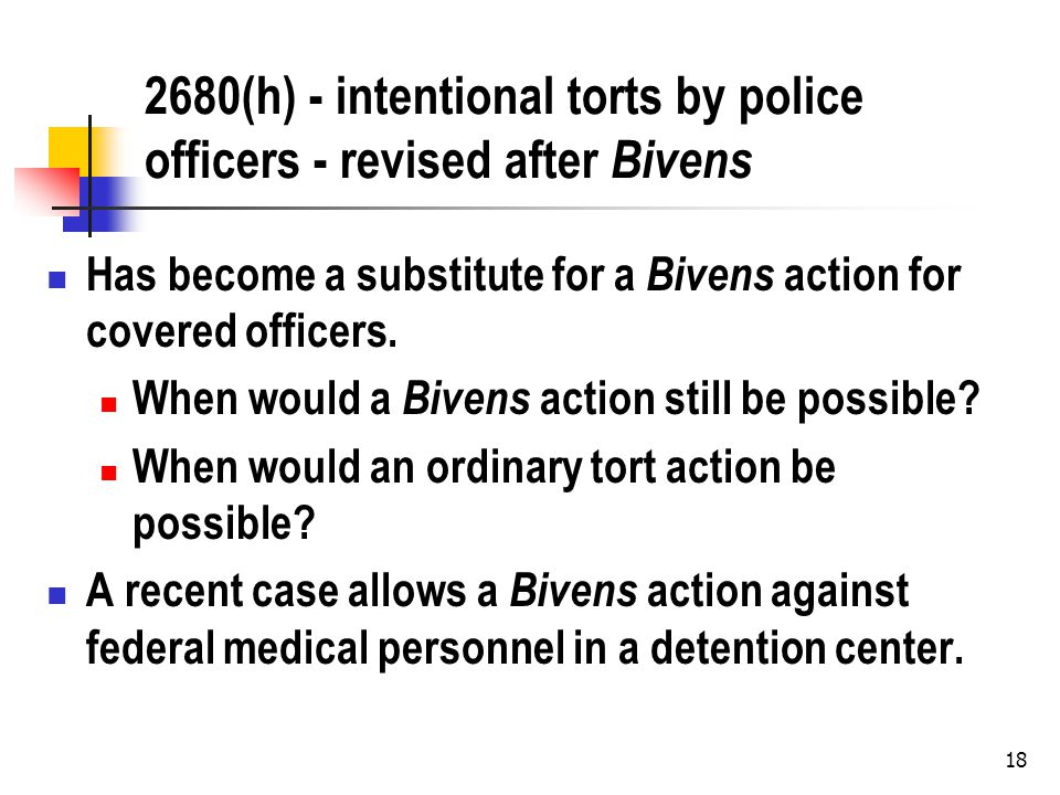 (h) - intentional torts by police officers - revised after Bivens Has become a substitute for a Bivens action for covered officers.
