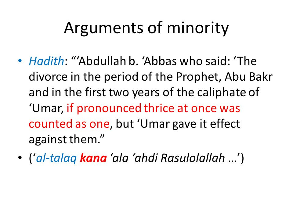 """Arguments of minority Hadith: """"'Abdullah b. 'Abbas who said: 'The divorce in the period of the Prophet, Abu Bakr and in the first two years of the cal"""