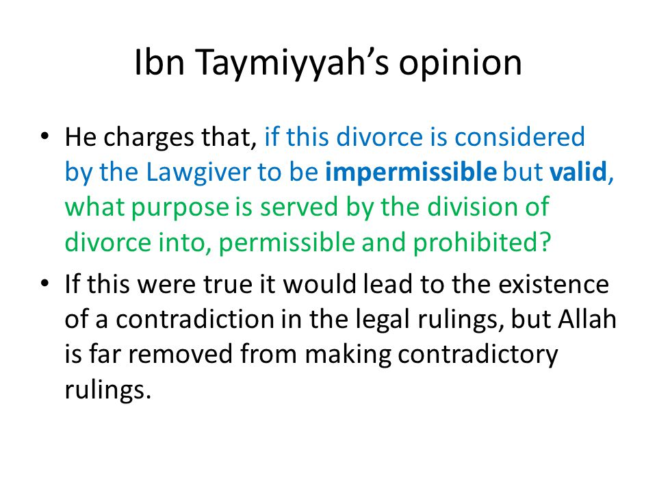 Ibn Taymiyyah's opinion He charges that, if this divorce is considered by the Lawgiver to be impermissible but valid, what purpose is served by the di