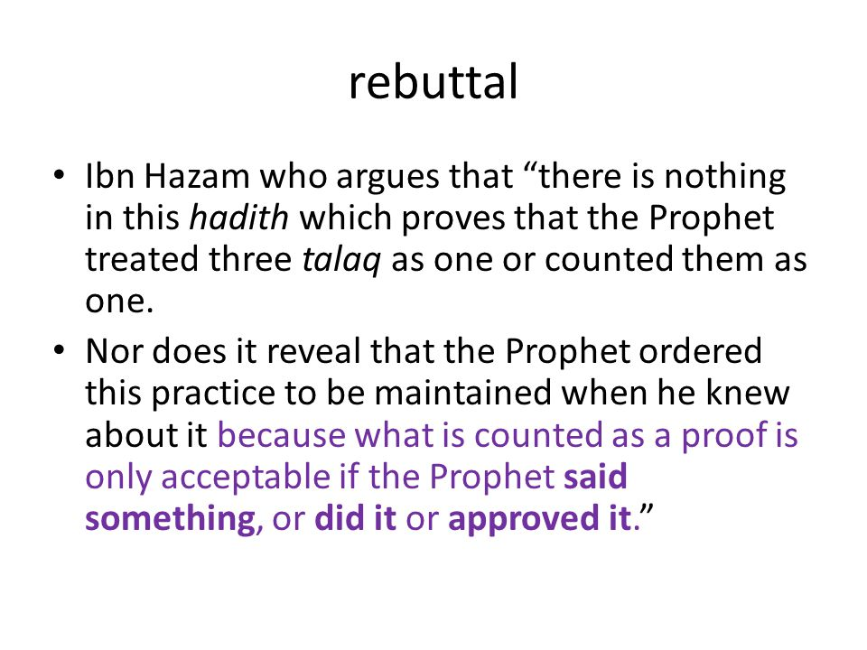 """rebuttal Ibn Hazam who argues that """"there is nothing in this hadith which proves that the Prophet treated three talaq as one or counted them as one. N"""