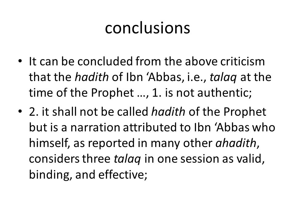 conclusions It can be concluded from the above criticism that the hadith of Ibn 'Abbas, i.e., talaq at the time of the Prophet …, 1. is not authentic;