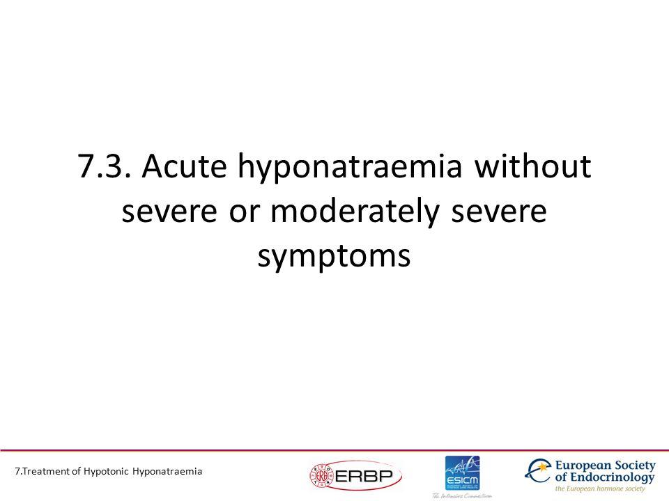 7.3. Acute hyponatraemia without severe or moderately severe symptoms 7.Treatment of Hypotonic Hyponatraemia