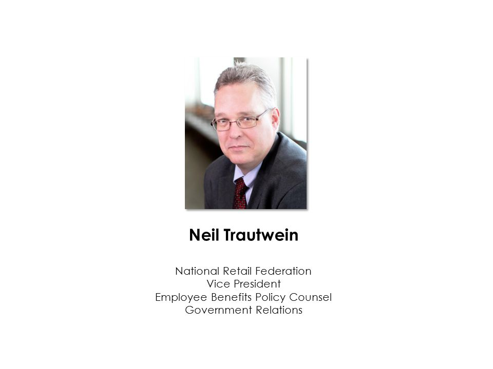 Neil Trautwein National Retail Federation Vice President Employee Benefits Policy Counsel Government Relations