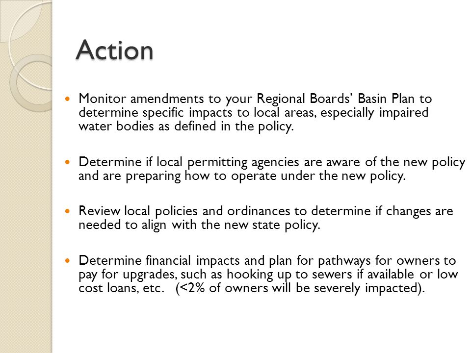 Action Monitor amendments to your Regional Boards' Basin Plan to determine specific impacts to local areas, especially impaired water bodies as defined in the policy.