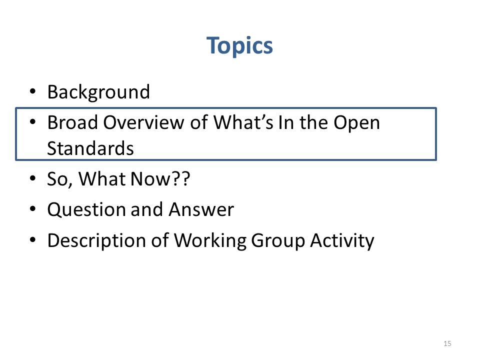 Topics Background Broad Overview of What's In the Open Standards So, What Now .