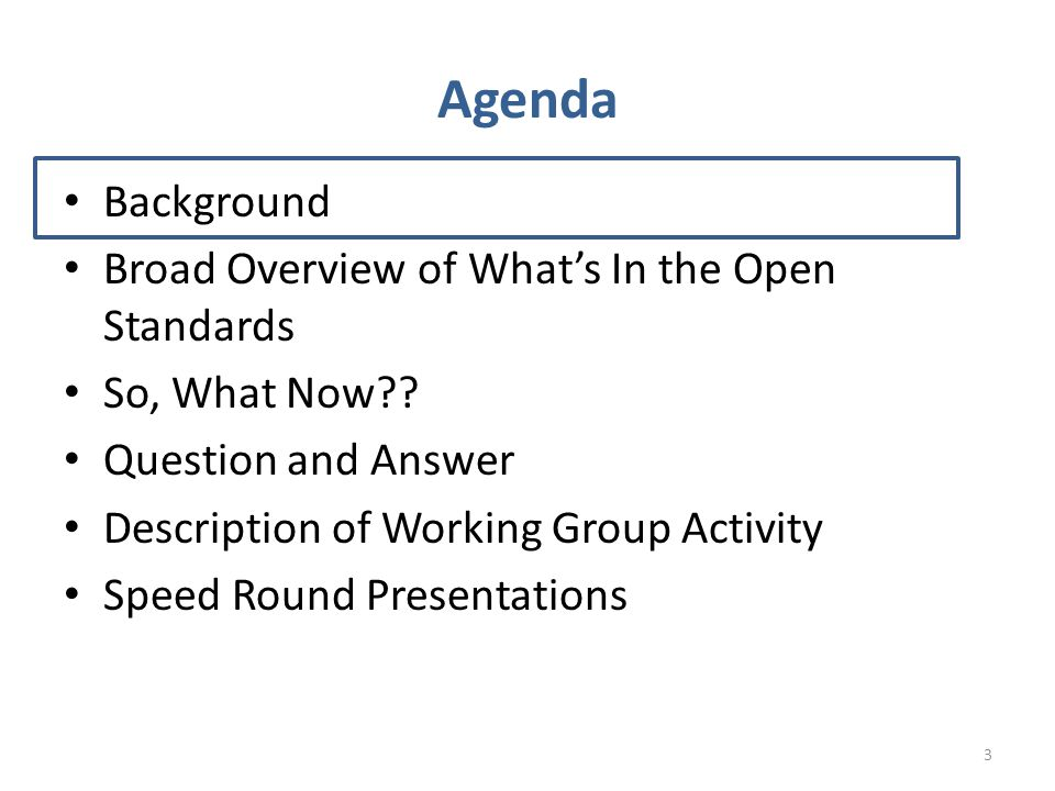 Agenda Background Broad Overview of What's In the Open Standards So, What Now .