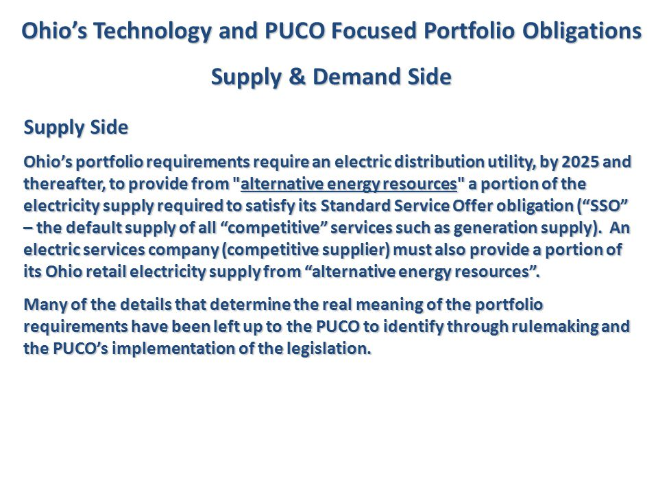 Ohio's Technology and PUCO Focused Portfolio Obligations Supply & Demand Side Supply Side Ohio's portfolio requirements require an electric distributi