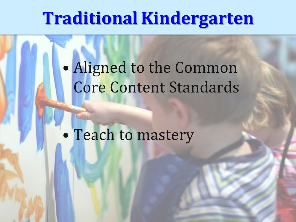 Traditional Kindergarten Aligned to the Common Core Content Standards Teach to mastery