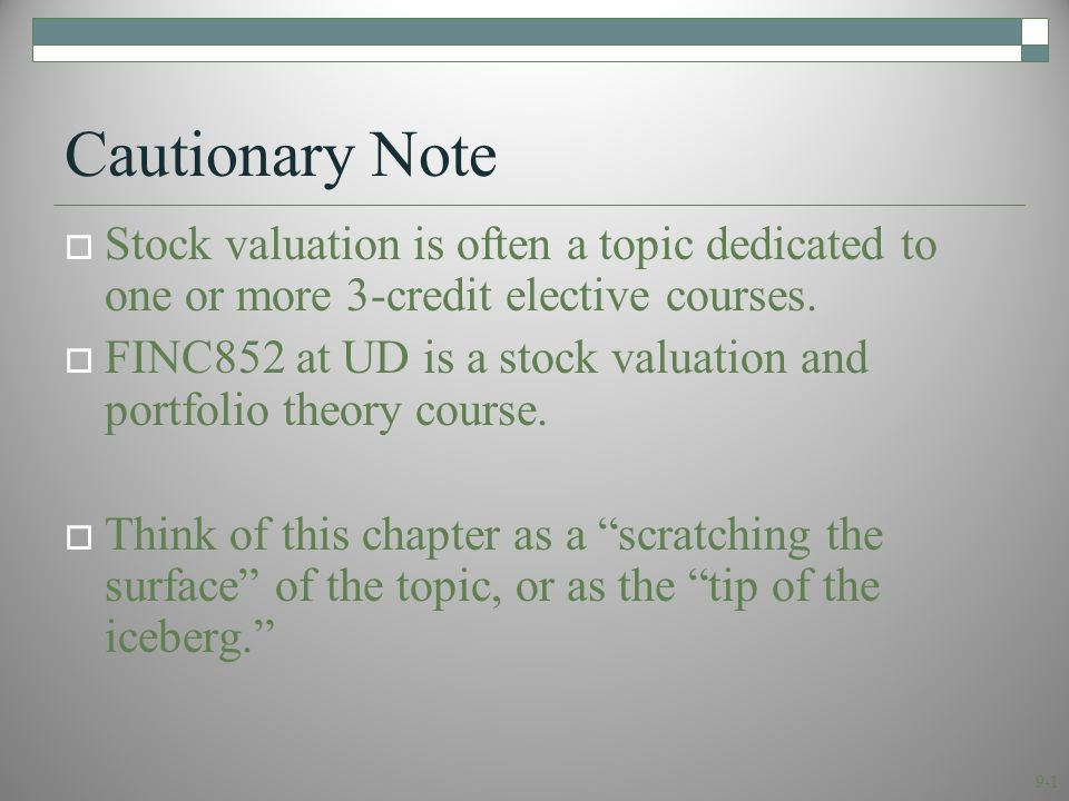 9-1 Cautionary Note  Stock valuation is often a topic dedicated to one or more 3-credit elective courses.  FINC852 at UD is a stock valuation and po