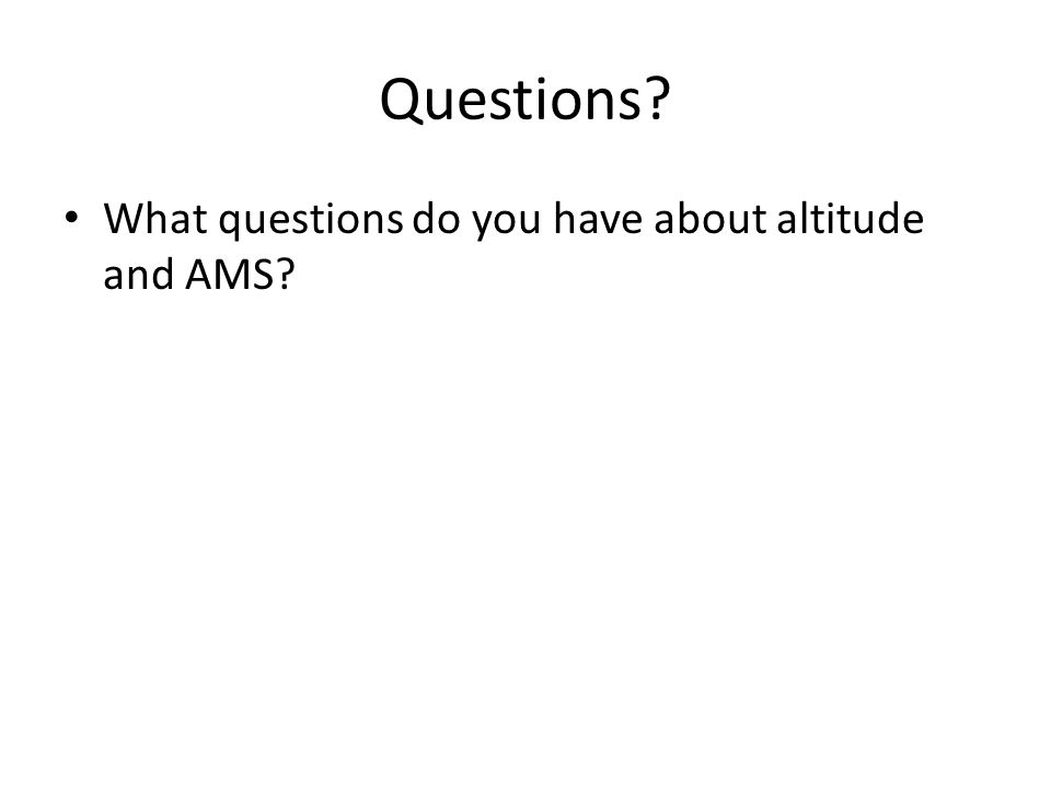 Questions What questions do you have about altitude and AMS