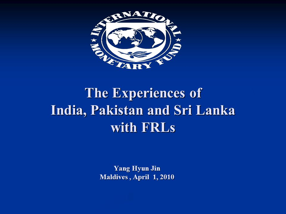 The Experiences of India, Pakistan and Sri Lanka with FRLs Yang Hyun Jin Maldives, April 1, 2010