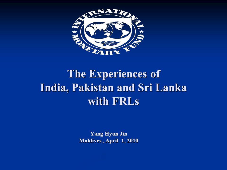 The Experiences of India, Pakistan and Sri Lanka with FRLs Yang Hyun Jin Maldives, April 1, 2010