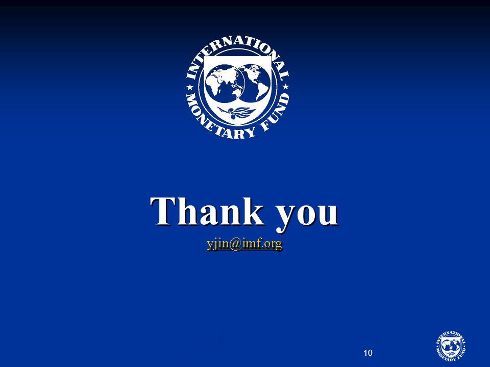 10 Thank you yjin@imf.org Thank you yjin@imf.org