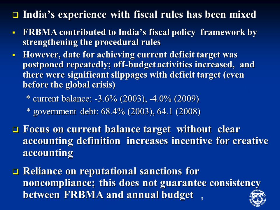 4 Pakistan  Fiscal Responsbility and Debt Limitation Act (FRDL) of 2005 * eliminate revenue deficit and reduce of government debt * eliminate revenue deficit and reduce of government debt  Procedural rules and numerical targets Transparency requirementsNumerical targets - Mid-term budgetary statement (three year rolling fiscal estimates, key fiscal measures and risks) - Fiscal policy statement (to contain key fiscal indicators and performance) - Debt policy statement - Presented to the parliament and available to the public free of charge - Revenue deficit to be eliminated by 2008 (and maintain a surplus thereafter) - Total public debt to be reduced to 60% of GDP by 2013 -Every year debt-to-GDP ratio to be reduced by at least 2.5% of GDP.