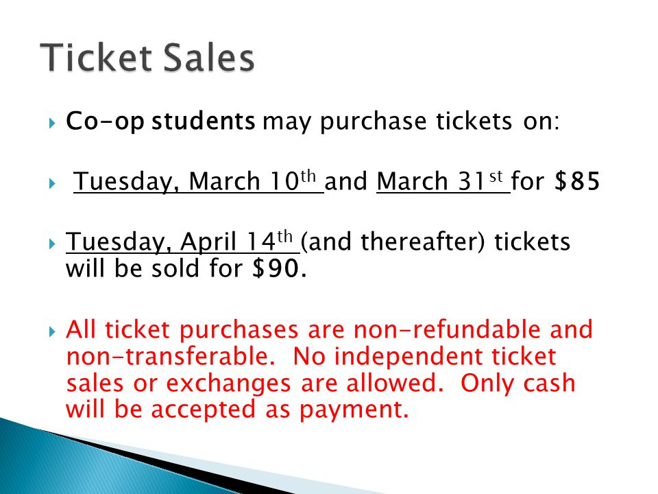  Co-op students may purchase tickets on:  Tuesday, March 10 th and March 31 st for $85  Tuesday, April 14 th (and thereafter) tickets will be sold for $90.
