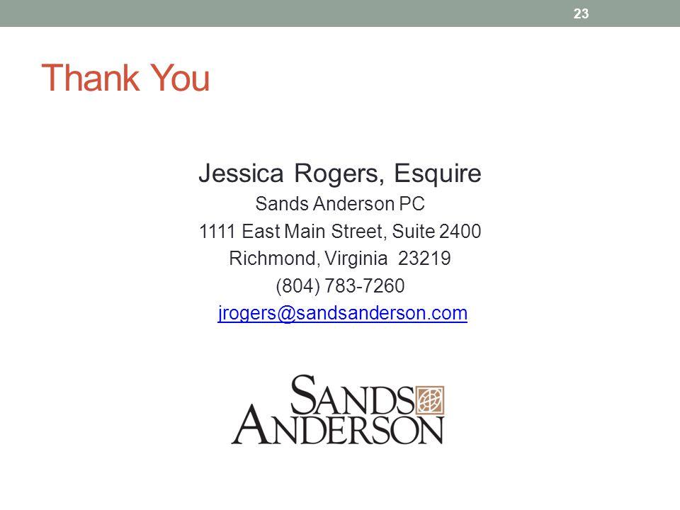 Thank You Jessica Rogers, Esquire Sands Anderson PC 1111 East Main Street, Suite 2400 Richmond, Virginia 23219 (804) 783-7260 jrogers@sandsanderson.com 23