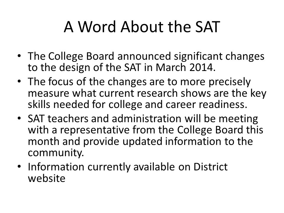 A Word About the SAT The College Board announced significant changes to the design of the SAT in March 2014.