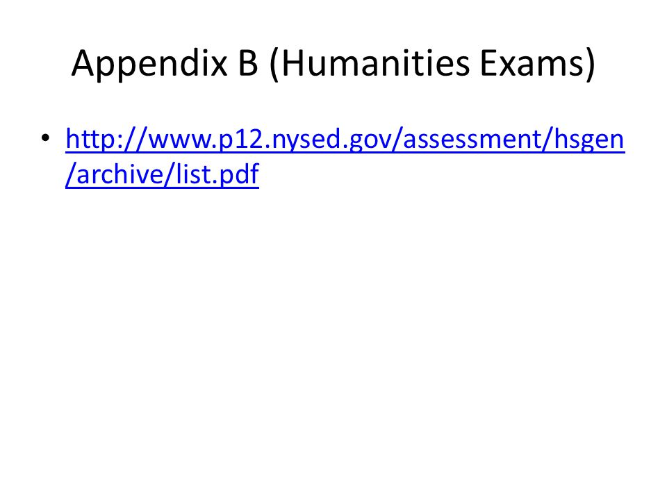 Appendix B (Humanities Exams) http://www.p12.nysed.gov/assessment/hsgen /archive/list.pdf http://www.p12.nysed.gov/assessment/hsgen /archive/list.pdf