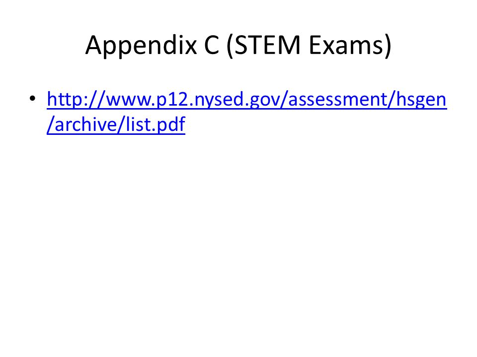 Appendix C (STEM Exams) http://www.p12.nysed.gov/assessment/hsgen /archive/list.pdf http://www.p12.nysed.gov/assessment/hsgen /archive/list.pdf