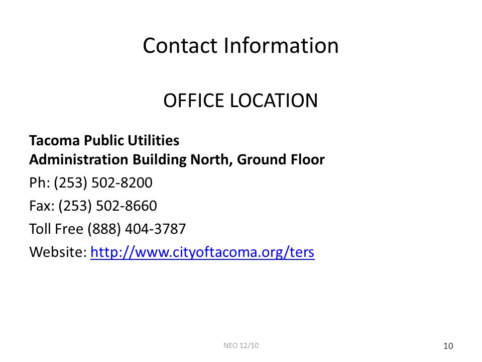Contact Information OFFICE LOCATION Tacoma Public Utilities Administration Building North, Ground Floor Ph: (253) 502-8200 Fax: (253) 502-8660 Toll Free (888) 404-3787 Website: http://www.cityoftacoma.org/tershttp://www.cityoftacoma.org/ters 10 NEO 12/10