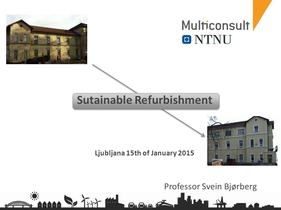 multiconsult.no Sutainable Refurbishment Ljubljana 15th of January 2015 Professor Svein Bjørberg