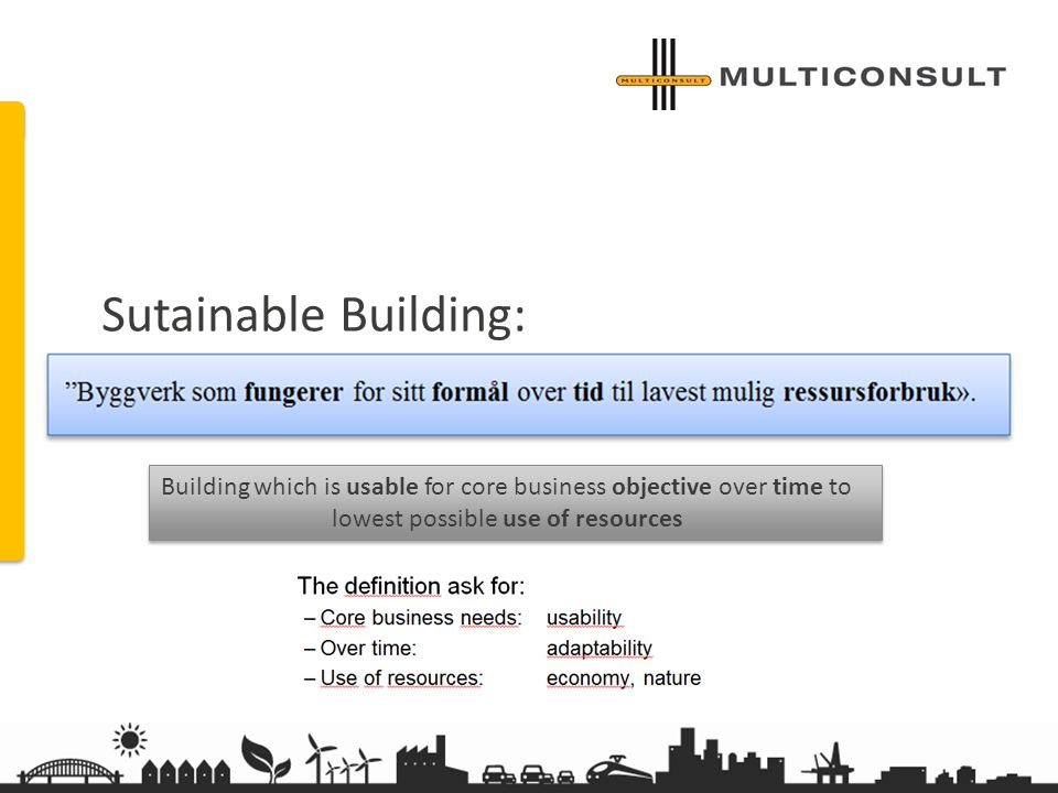 multiconsult.no Further work to be done Sutainable Building: Building which is usable for core business objective over time to lowest possible use of resources