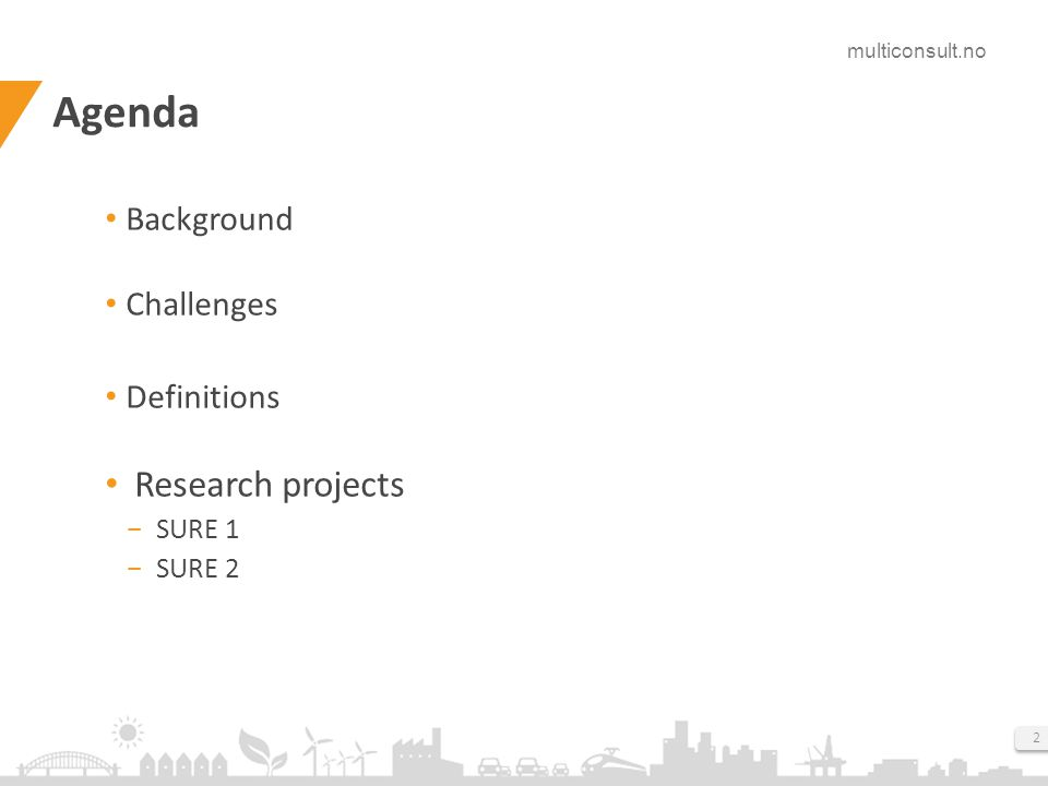 multiconsult.no 2 Agenda Background Challenges Definitions Research projects ­ SURE 1 ­ SURE 2