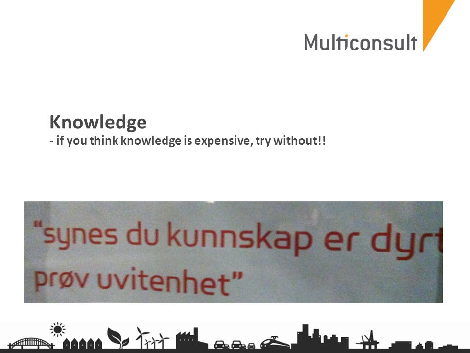 multiconsult.no Knowledge - if you think knowledge is expensive, try without!!