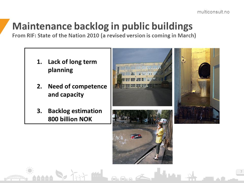 multiconsult.no 7 Maintenance backlog in public buildings From RIF: State of the Nation 2010 (a revised version is coming in March)