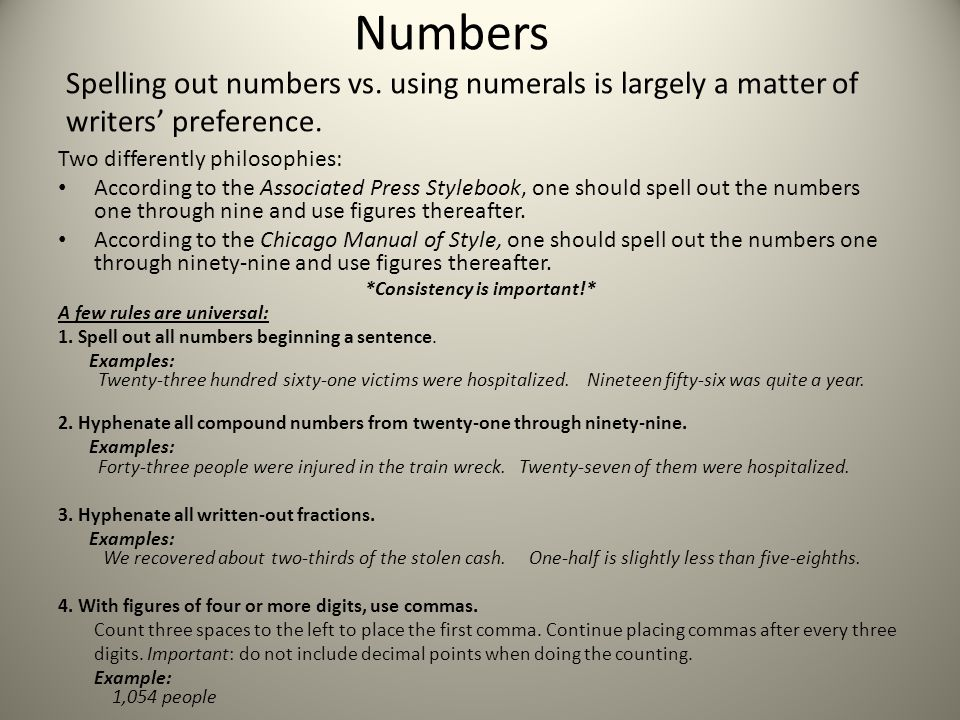 Numbers Spelling out numbers vs. using numerals is largely a matter of writers' preference.
