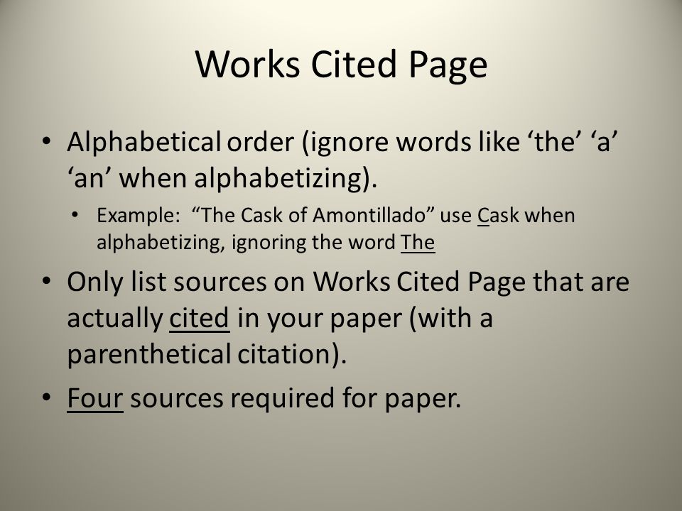 Works Cited Page Alphabetical order (ignore words like 'the' 'a' 'an' when alphabetizing).