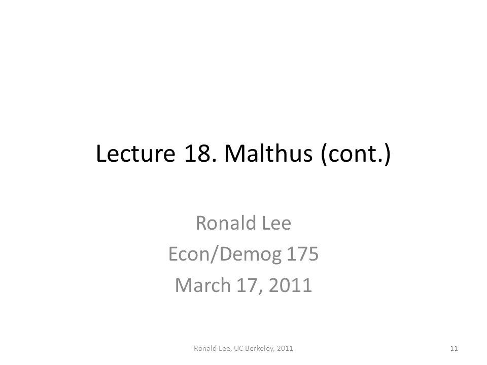 Ronald Lee, UC Berkeley, 201111 Lecture 18. Malthus (cont.) Ronald Lee Econ/Demog 175 March 17, 2011