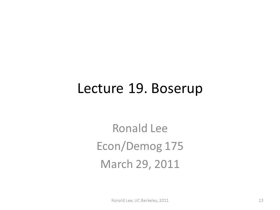 Ronald Lee, UC Berkeley, 201113 Lecture 19. Boserup Ronald Lee Econ/Demog 175 March 29, 2011
