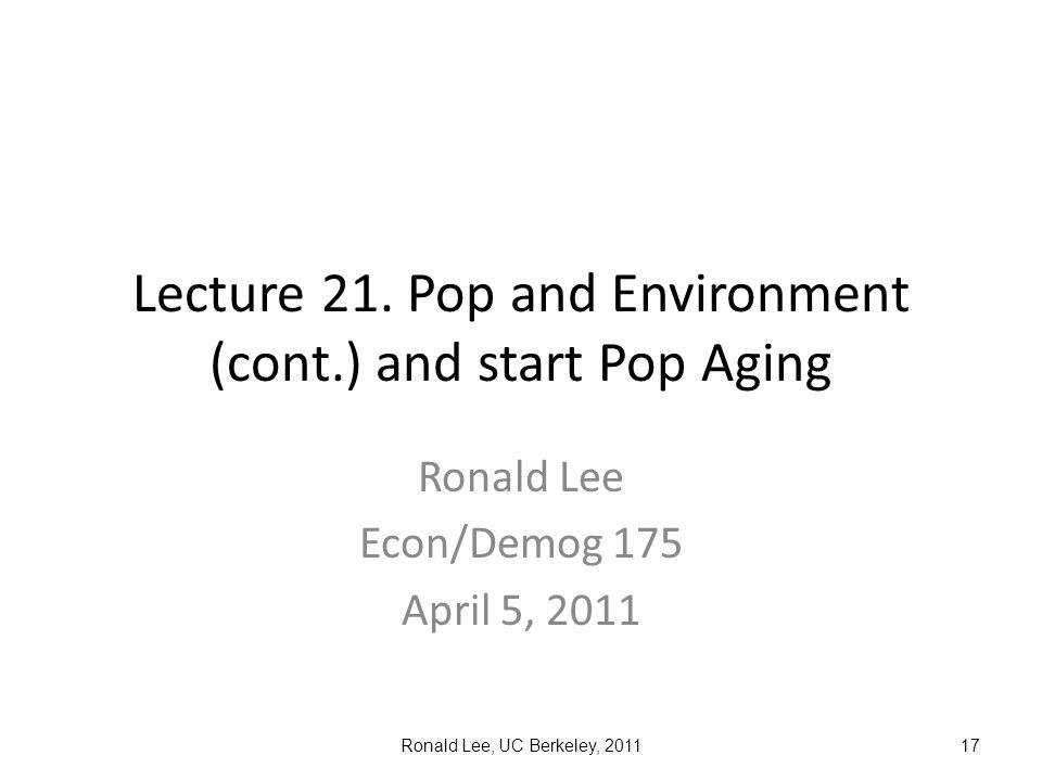 Ronald Lee, UC Berkeley, 201117 Lecture 21.