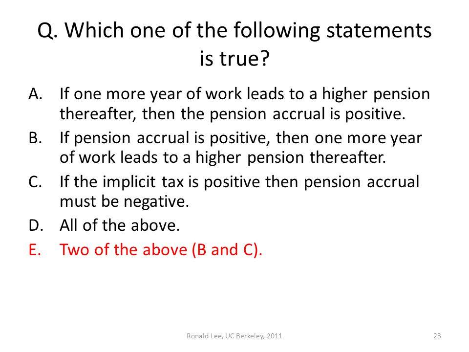Ronald Lee, UC Berkeley, 201123 Q. Which one of the following statements is true.
